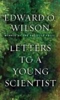 Inspired by Rainer Maria Rilke's Letters to a Young Poet, Edward O. Wilson has distilled sixty years of teaching into a book for students, y...