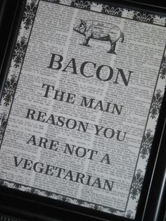 Bacon: the main reason you are not a vegetarian.  This is exactly why I couldn't be a vegetarian :(