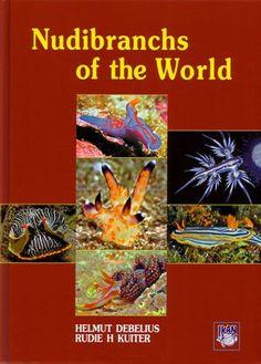 Nudibranchs of the world / Helmut Debelius, Rudie H. Kuiter
