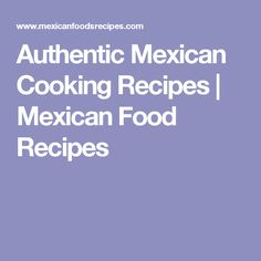 Authentic Mexican Cooking Recipes | Mexican Food Recipes
