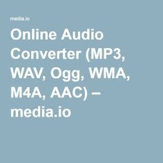Online Audio Converter (MP3, WAV, Ogg, WMA, M4A, AAC) – media.io