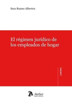 Ruano Albertos, Sara. El régimen jurídico de los empleados de hogar. Atelier, 2013.