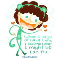 When I let go of what I am, I become what I might be – Lao Tzu #quote #qotd #happy #positive #kids #ladywavedoodle http://www.onapraderas.com/when-i-let-go-of-what-i-am/