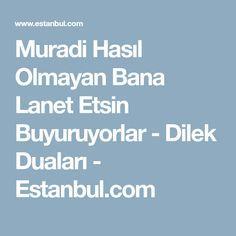 Muradi Hasıl Olmayan Bana Lanet Etsin Buyuruyorlar - Dilek Duaları - Estanbul.com
