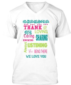 Grandma Thank  You Loving For  Caring . Sharing Knowing Listening Always Being There We Love You White T-Shirt Front