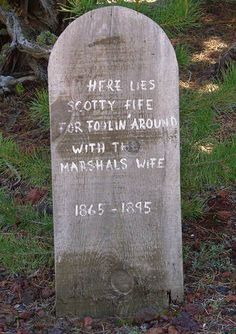 Here lies Scotty Fife, for foolin around with the marshals wife