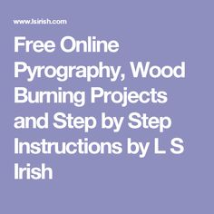Free Online Pyrography, Wood Burning Projects and Step by Step Instructions by L S Irish
