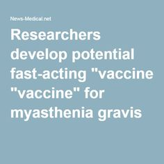 """Researchers develop potential fast-acting """"vaccine"""" for myasthenia gravis"""