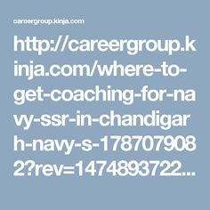 http://careergroup.kinja.com/where-to-get-coaching-for-navy-ssr-in-chandigarh-navy-s-1787079082?rev=1474893722760