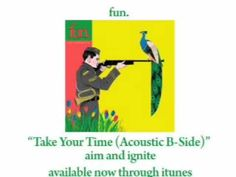 fun. - Take Your Time (Acoustic) [AUDIO] - YouTube THIS SONG PLAYED AT THE SAME TIME AS... http://www.youtube.com/watch?v=AYw7eJYadco IS PERFECTION