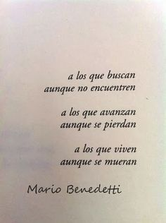 Mario Benedetti. Poetry Quotes, Words Quotes, Love Quotes, Inspirational Quotes, Best Quotes, True Words, Beautiful Words, Cool Words, Famous Quotes