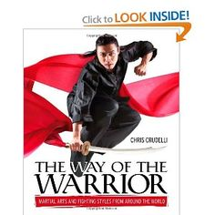 The Way of the Warrior: Martial Arts and Fighting Styles from Around the World: Chris Crudelli: 9780756639754: Amazon.com: Books