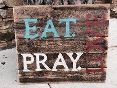 "Barn wood ""Eat. Pray. Love"" sign"