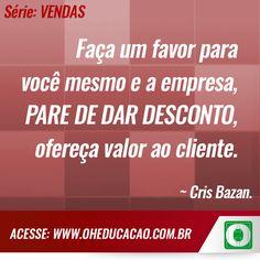 #FrasedoDia Faça um favor para você mesmo e a empresa, PARE DE DAR DESCONTO, ofereça valor ao cliente!  #OHEducação #VendaMais