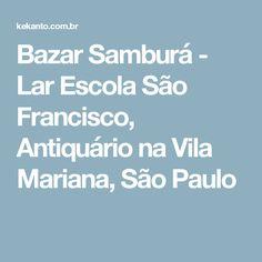 Bazar Samburá - Lar Escola São Francisco, Antiquário na Vila Mariana, São Paulo