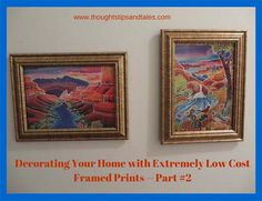 Decorating Your Home with Extremely Low-Cost Framed Prints -- Part 2. Save big bucks!