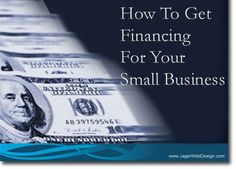 How to get financing for your small business.