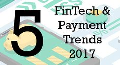 5 FinTech and Payment Trends to Follow in 2017