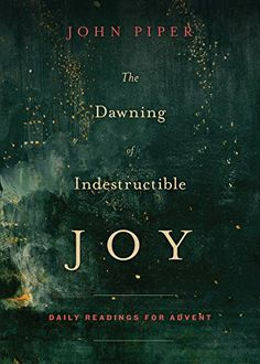 The Dawning of Indestructible Joy: Daily Readings for Advent - Kindle edition by John Piper. Religion & Spirituality Kindle eBooks @ Amazon.com.