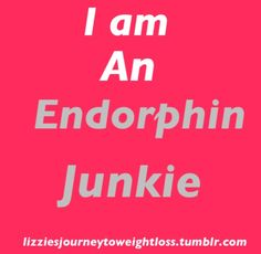 Running endorphins. Addicted.