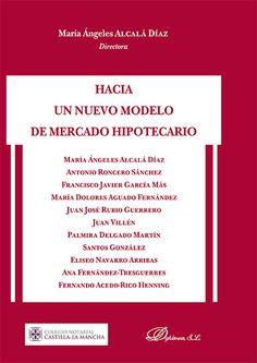 Hacia un nuevo modelo de mercado hipotecario / María Ángeles Alcalá Díaz, directora ; Antonio Roncero Sánchez... [et al.] Madrid : Dykinson, D.L. 20149788490851661