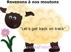 Don't change the subject, it's time to learn about the French expression revenons à nos moutons. French Teacher, French Class, Teaching French, Teaching Spanish, French Expressions, Expression Imagée, French Quotes, French Sayings, French Alphabet