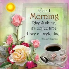 Good Morning Rise and Shine morning good morning morning quotes good morning quotes morning quote Beautiful Morning Pictures, Good Morning Beautiful People, Good Morning Coffee, Good Morning Good Night, Good Morning Wishes, Coffee Break, Coffee Time, Tea Time, Monday Morning Quotes