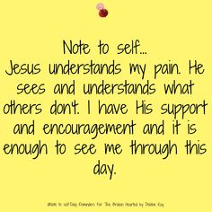 Note to self… Jesus understands my pain. He sees and understands what others…