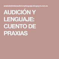 AUDICIÓN Y LENGUAJE: CUENTO DE PRAXIAS