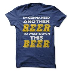 Im Gonna Need Another Beer T-Shirt