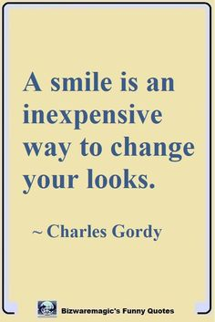A smile is an inexpensive way to change your looks. ~ Charles Gordy. Click The Pin For More Funny Quotes. Share the Cheer - Please Re-Pin. #funny #funnyquotes #quotes #quotestoliveby #dailyquote #wittyquotes #oneliner #joke