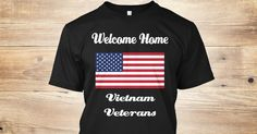 Discover Welcome Home Vietnam Veterans T-Shirt from Appreciative Tees, a custom product made just for you by Teespring. With world-class production and customer support, your satisfaction is guaranteed. - When the Vietnam Veterans came back to the U.S....