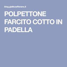 POLPETTONE FARCITO COTTO IN PADELLA