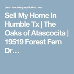 Sell My Home In Humble Tx | The Oaks of Atascocita | 19519 Forest Fern Dr…