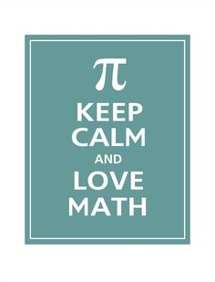 Keep Calm and LOVE MATH Poster 11x14 (Ocean Tide featured--56 colors to choose from). $14.95, via Etsy.