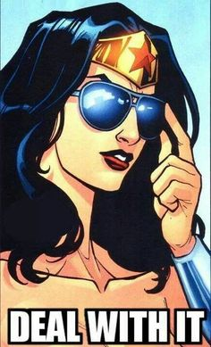 Wonder Woman ~ Deal with it!