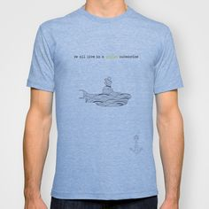 Clothing tshirt Beatles quote yellow Submarine anchor . Available at www.society6.com/margomez Please like us at www.Facebook.com/thelittlecabinonthehill