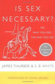 Is Sex Necessary?: Or Why You Feel the Way You Do by James Thurber,http://www.amazon.com/dp/0060733144/ref=cm_sw_r_pi_dp_g29Isb0YTQ85W6PZ
