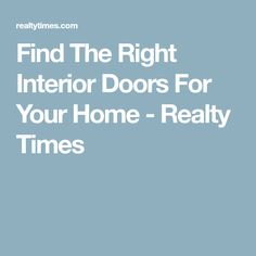 Find The Right Interior Doors For Your Home - Realty Times