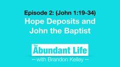 02: Hope Deposits and John the Baptist