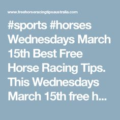 #sports #horses Wednesdays March 15th Best Free Horse Racing Tips.    This Wednesdays March 15th free horse racing tips our free ratings covering the 1st 3 races at each & every race meeting... will be available immediately below starting from 30 minutes to 1 hour before the 1st scheduled race of the day on this Wednesday the 15th so please check back then and we honestly believe you will discover our free ratings are the best you will find anywhere.