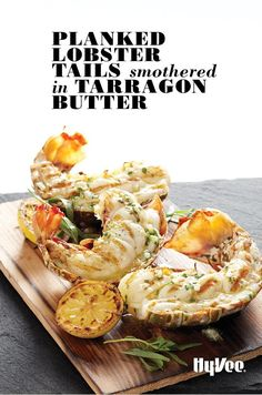 Make the butter for Planked Lobster Tails smothered with Tarragon Butter in advance for an easy weeknight dinner.