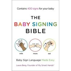 The Baby Signing Bible: Baby Sign Language Made Easy: Laura Berg: Books | chapters.indigo.ca