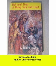Sick and Tired of Being Sick and Tired Philip L. Hansen, Malcolm Cowley ,   ,  , ASIN: B0014DF1BK , tutorials , pdf , ebook , torrent , downloads , rapidshare , filesonic , hotfile , megaupload , fileserve