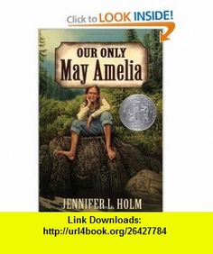 Our Only May Amelia (Harper Trophy ) (9780064408561) Jennifer L. Holm , ISBN-10: 0064408566  , ISBN-13: 978-0064408561 ,  , tutorials , pdf , ebook , torrent , downloads , rapidshare , filesonic , hotfile , megaupload , fileserve