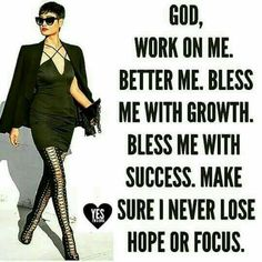 God, work on me. Better me. Bless me with success. Make sure I never lose hope or focus. Woman Quotes, Me Quotes, Motivational Quotes, Inspirational Quotes, Qoutes, Faith Quotes, Virtuous Woman, Godly Woman, Spiritual Quotes