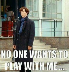 I'll play with you Sherlock! Come deduce me!