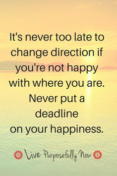 When you feel like a fake, or you're not at peace with your life...remember you have the power to change direction.