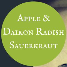 Apple & Daikon Radish Sauerkraut is a winner. The cabbage soaks up the flavor of the apples leaving a salty, sour, sweet fresh crunch that really rocks the palate!