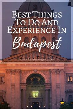 Best Things To Do and Experience in Budapest